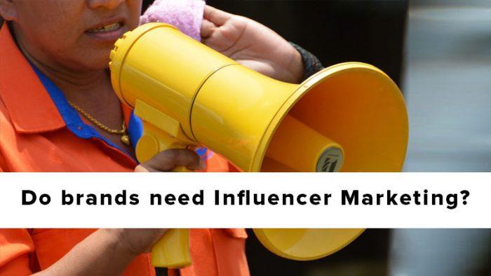 brands need Influencer Marketing