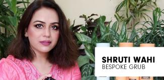 Shruti Wahi Bespoke Grub