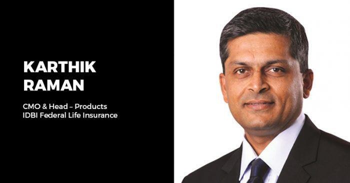 Karthik Raman, CMO & Head – Products, IDBI Federal Life Insurance